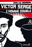 Jean-Luc Sahagian Victor Serge, l'homme double : Histoire d'un XXe siècle échoué