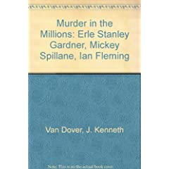 Murder in the Millions: Erle Stanley Gardner, Mickey Spillane, Ian Fleming