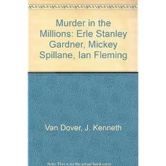 Murder in the Millions: Erle Stanley Gardner, Mickey Spillane, Ian Fleming