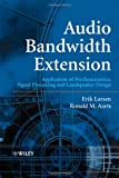 Audio Bandwidth Extension: Application of Psychoacoustics, Signal Processing and Loudspeaker Design (0470858648) by Larsen, Erik