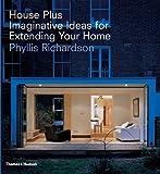 House plus. : Imaginative ideas for extending your home