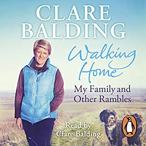 Walking Home: My Family and Other Rambles (       UNABRIDGED) by Clare Balding Narrated by Clare Balding