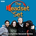 The Headset Set, Series 2 Radio/TV Program by Stephen Carlin, James Kettle Narrated by Margaret Cabourn-Smith, Chizzy Akudolu