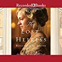 The Lost Heiress: Ladies of the Manor, Book 1 Audiobook by Roseanna M. White Narrated by Liz Pearce
