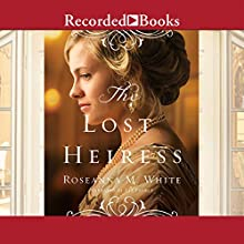 The Lost Heiress: Ladies of the Manor, Book 1 (       UNABRIDGED) by Roseanna M. White Narrated by Liz Pearce