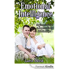 Emotional Intelligence: Beginner's Guide to Improve Your Relationships: Take control of Your Life (English Edition)