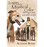 img - for [ { LOGAN AND THE MYSTICAL COLLAR: ADVENTURES IN ANCIENT EGYPT } ] by Burke, Suzanne (AUTHOR) Jul-18-2013 [ Paperback ] book / textbook / text book
