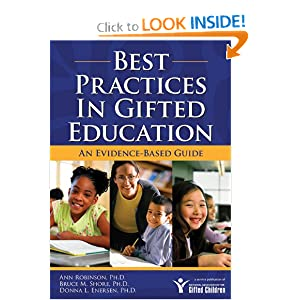 Best Practices in Gifted Education: An Evidence-Based Guide Anne Robinson Ph.D, Bruce Shore Ph.D. and Donna Enersen Ph.D.