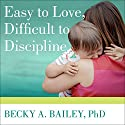 Easy to Love, Difficult to Discipline: The 7 Basic Skills for Turning Conflict into Cooperation Audiobook by Becky A. Bailey Narrated by Emily Beresford