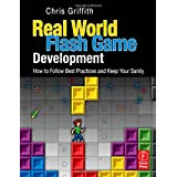 """Real-World Flash Game Development: How to Follow Best Practices AND Keep Your Sanityvon """"Chris Griffith"""""""