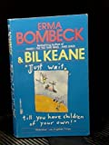 JUST WAIT TILL YOU HAV (0449204138) by Bombeck, Erma