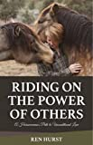 img - for Riding on the Power of Others: A Horsewoman's Path to Unconditional Love book / textbook / text book