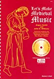 Let's Make Medieval Music: Classroom Projects and Performance Materials for National Curriculum Key Stage 3 Music