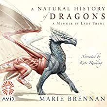 A Natural History of Dragons (       UNABRIDGED) by Marie Brennan Narrated by Kate Reading