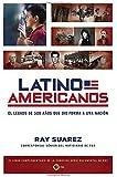 Latino Americanos: El legado de 500 años que dio forma a una nación (Spanish Edition)