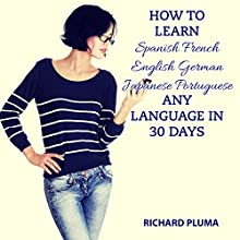 How to Learn Spanish, French, English, German, Japanese, Portuguese - Any Language in 30 Days Audiobook by Richard Pluma Narrated by Claudia R. Barrett