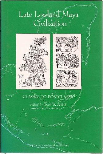 Late Lowland Maya Civilization: Classic to Postclassic (School of American Research advanced seminar series)