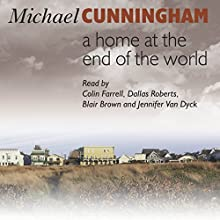 A Home at the End of the World (       UNABRIDGED) by Michael Cunningham Narrated by Colin Farrell, Dallas Roberts, Jennifer Van Dyke