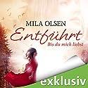 Entführt: Bis du mich liebst Audiobook by Mila Olsen Narrated by Anne Düe