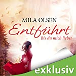 Entführt: Bis du mich liebst | Mila Olsen