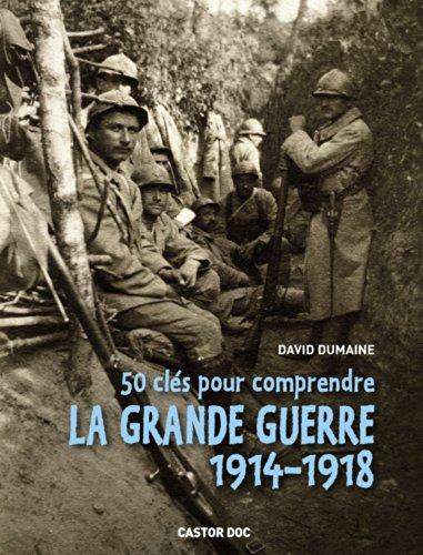 50 clés pour comprendre la Grande Guerre : 1914-1918