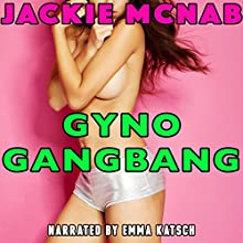 Gyno Gangbang Audiobook by Jackie McNab Narrated by Emma Katsch