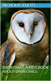 Barn Owls :A Kids Book About Barn Owls