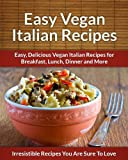 Vegan Italian Recipes: Sweet and Spicy Italian Vegan Recipes for Breakfast, Lunch, Dinner and More (The Easy Recipe)