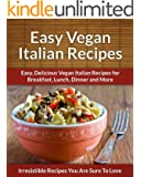 Vegan Italian Recipes: Sweet and Spicy Italian Vegan Recipes for Breakfast, Lunch, Dinner and More (The Easy Recipe) (English Edition)