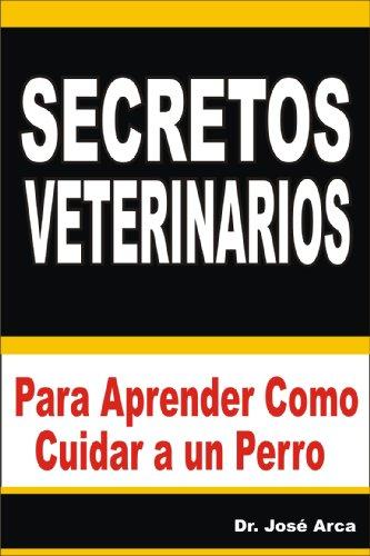 Secretos Veterinarios Para Aprender Como Cuidar a un Perro