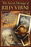 The Secret Message of Jules Verne: Decoding His Masonic, Rosicrucian, and Occult Writings