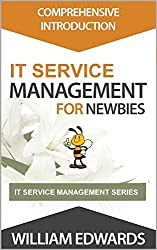IT Service Management for Newbies- Comprehensive Introduction (ITIL Certification Book 1)