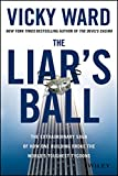 The Liars Ball: The Extraordinary Saga of How One Building Broke the Worlds Toughest Tycoons