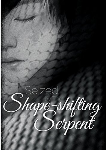 Seized by the Shape-Shifting Serpent: Gay romance supernatural alien dark fantasy novel (Jade Book 1)