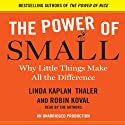 The Power of Small: Why Little Things Make All the Difference (       UNABRIDGED) by Robin Koval, Linda Kaplan Thaler Narrated by Linda Kaplan Thaler, Robin Koval