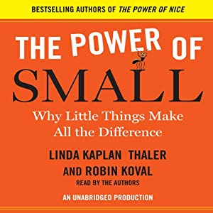 The Power of Small: Why Little Things Make All the Difference | [Robin Koval, Linda Kaplan Thaler]