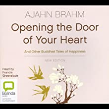 Opening the Door of Your Heart: And Other Buddhist Tales of Happiness | Livre audio Auteur(s) : Ajahn Brahm Narrateur(s) : Francis Greenslade