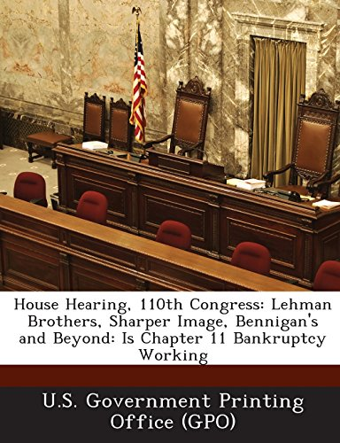 house-hearing-110th-congress-lehman-brothers-sharper-image-bennigans-and-beyond-is-chapter-11-bankru