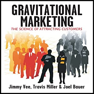Gravitational Marketing: : The Science of Attracting Customers | [Jimmy Vee, Travis Miller, Joel Bauer]