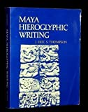 Maya Hieroglyphic Writing; An Introduction (0806109580) by Thompson, John Eric Sidney