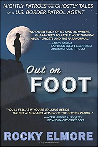 Out on Foot: Nightly Patrols and Ghostly Tales of a U.S. Border Patrol Agent