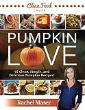 Pumpkin Love - Autumn Clean Eating Cookbook - 65 Clean, Simple, and Delicious Pumpkin Recipes!