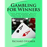 Gambling for Winners: Your Hard-Headed, No B.S. Guide to Gaming With a Long-Term, Mathematical, Positive Expectation ~ Richard Stooker