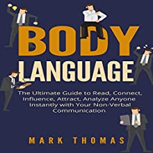 Body Language: The Ultimate Guide to Read, Connect, Influence, Attract, Analyze Anyone Instantly with Your Non-Verbal Communication Audiobook by Mark Thomas Narrated by Joe Dawson
