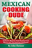 Mexican Cooking Dude Cookbook — Authentic Mexican Recipes from Mexico and the American Southwest thumbnail