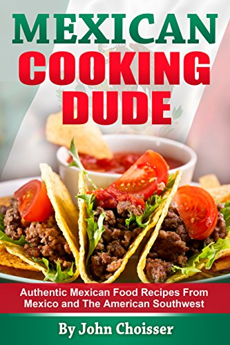 Mexican Cooking Dude Cookbook — Authentic Mexican Recipes from Mexico and the American Southwest image