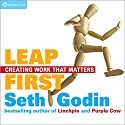 Leap First: Creating Work That Matters  by Seth Godin Narrated by Seth Godin