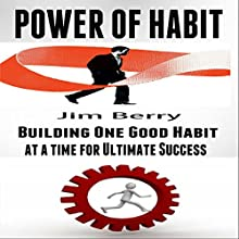Power of Habit: Building One Good Habit at a Time for Ultimate Success (       UNABRIDGED) by Jim Berry Narrated by Nick Hart
