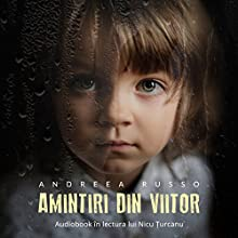 Amintiri din viitor [Memories of the Future] Audiobook by Andreea Russo Narrated by Nicu Țurcanu
