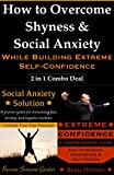 How to Overcome Shyness and Social Anxiety While Building Extreme Self-Confidence: Two Books for the Price of One - FREE Gift Included